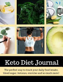 Keto Diet Journal  The Perfect Way to Track Your Daily Food Intake  Blood Sugar  Ketones  Exercise and So Much More