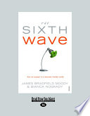 """The Sixth Wave: How to Succeed in a Resource-limited World"" by James Bradfield Moody, Bianca Nogrady"