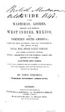 Guide to the Madeiras  Azores  British and Foreign West Indies  Mexico  and Northern South America  etc