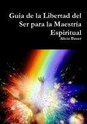Guía de la Libertad del Ser para la Maestría Espiritual