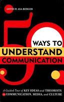 50 Ways to Understand Communication