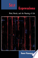 Self Expressions : Mind, Morals, and the Meaning of Life  : Mind, Morals, and the Meaning of Life