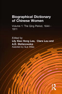 Biographical Dictionary of Chinese Women  v  1  The Qing Period  1644 1911