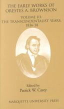 The Early Works of Orestes A  Brownson  The Transcendentalist years  1836 38