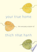 """Your True Home: The Everyday Wisdom of Thich Nhat Hanh: 365 days of practical, powerful teaching s from the beloved Zen teacher"" by Thich Nhat Hanh, Melvin McLeod"