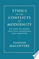 """""""Ethics in the Conflicts of Modernity: An Essay on Desire, Practical Reasoning, and Narrative"""" by Alasdair MacIntyre"""