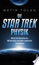 Die STAR TREK Physik  : Warum die Enterprise nur 158 Kilo wiegt und andere galaktische Erkenntnisse