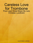 Careless Love for Trombone - Pure Lead Sheet Music By Lars Christian Lundholm