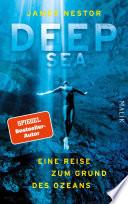 Deep Sea  : Eine Reise zum Grund des Ozeans