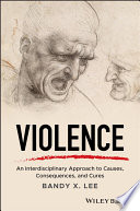 """Violence: An Interdisciplinary Approach to Causes, Consequences, and Cures"" by Bandy X. Lee"