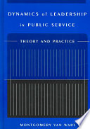 """Dynamics of Leadership in Public Service: Theory and Practice"" by Montgomery Van Wart"