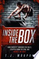 """Inside the Box: How CrossFit ® Shredded the Rules, Stripped Down the Gym, and Rebuilt My Body"" by T. J. Murphy"