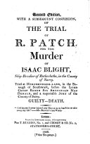 Second Edition, with a Subsequent Confession, of The Trial of R. Patch, for the Murder of Isaac Blight, Ship-breaker of Rotherhithe, in the County of Surry
