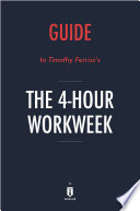 Guide to Timothy Ferriss   s The 4 Hour Workweek by Instaread