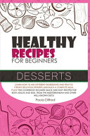 Healthy Recipes for Beginners Desserts  Learn how to Mix Different Ingredients and Fruit to Create Delicious Desserts and Build a Complete Meal Plan