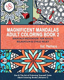 Magnificent Mandalas Adult Coloring Book 2 Mandala Meditation For Adults Relaxation And Stress Relief