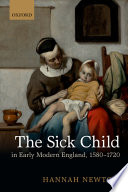 The Sick Child In Early Modern England 1580 1720