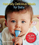 Naturally Delicious Meals for Baby Book PDF
