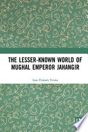 The Lesser known World of Mughal Emperor Jahangir Book