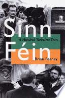 Sinn Feín  : a hundred turbulent years