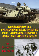 Russian Soviet Unconventional Wars in the Caucasus  Central Asia  and Afghanistan  Illustrated Edition  Book PDF