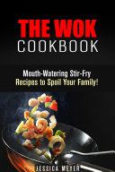 The Wok Cookbook  Mouth Watering Stir Fry Recipes to Spoil