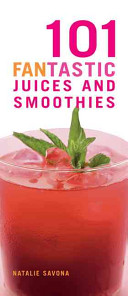 101 Fantastic Juices And Smoothies