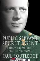 Public Servant  Secret Agent  The elusive life and violent death of Airey Neave  Text Only