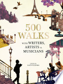 500 Walks With Writers Artists And Musicians