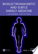 Bioelectromagnetic and Subtle Energy Medicine