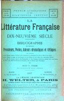 French Literature in the 19th Century, la Litterature Francaise Du 19e Siecle, Bibliographie Des Principaux Prosateurs, Poetes, Auteuro Dramatiques Et Critiques