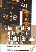 """The History and Use of Our Earth's Chemical Elements: A Reference Guide"" by Robert E. Krebs, Rae Dejur"