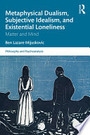 Metaphysical Dualism  Subjective Idealism  and Existential Loneliness