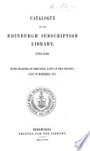 Catalogue of the Edinburgh Subscription Library 1794 1846  With Charter of Erection  Laws of the Society  List of Members  etc