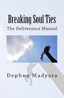 Breaking Soul Ties: The Deliverance Manual - Dephne Madyara