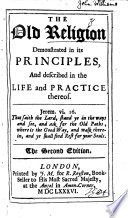 The Old Religion demonstrated in its principles, and described in the life and practice thereof. By John Goodman