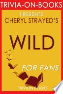 Wild: A Novel by Cheryl Strayed (Trivia-On-Books)