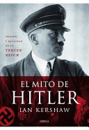 El mito de Hitler : imagen y realidad en el Tercer Reich