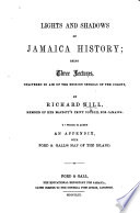 Lights and Shadows of Jamaica History     Three lectures      To which is added an appendix  with     map  etc Book PDF