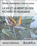 LA VIE ET LA MORT DU ROI RICHARD III (Illustrated)