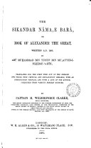 The Sikandar Nāma, E Barā, Or, Book of Alexander the Great, Written A.D. 1200