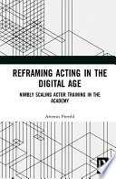 Reframing Acting In The Digital Age Book