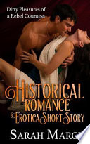 Historical Romance Erotica Short Story: Dirty Pleasures of a Rebel Countess