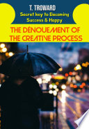 THE D  NOUEMENT OF THE CREATIVE PROCESS