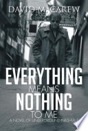 Everything Means Nothing to Me  a Novel of Underground Nashville