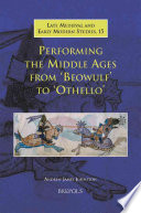 Performing the Middle Ages from 'Beowulf' to 'Othello'