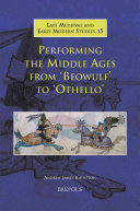 Performing The Middle Ages From Beowulf To Othello