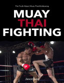 Muay Thai Fighting  The Truth About Muay Thai Kickboxing