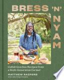 Bress  n  Nyam  Gullah Geechee Recipes from a Sixth Generation Farmer