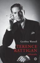Terence Rattigan  A Biography